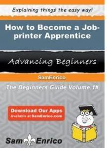 How to Become a Job-printer Apprentice als eBoo...