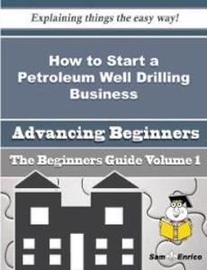 How to Start a Petroleum Well Drilling Business...
