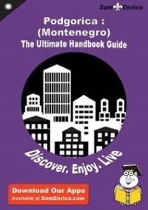 Ultimate Handbook Guide to Podgorica : (Montene...