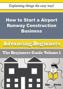How to Start a Airport Runway Construction Busi...