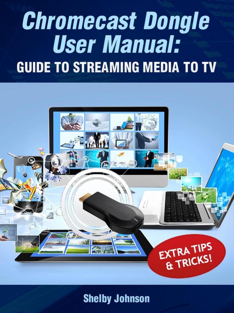 Chromecast Dongle User Manual: Guide to Stream ...