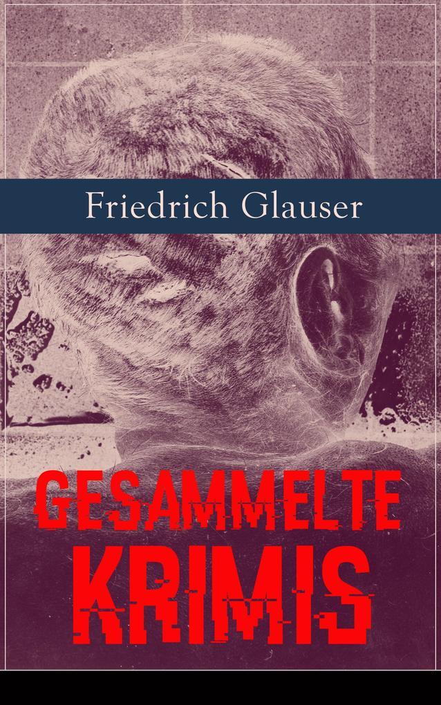 9788026840626 - Friedrich Glauser: Gesammelte Krimis (26 Titel in einem Buch - Vollständige Ausgaben) als eBook Download von Friedrich Glauser - Kniha