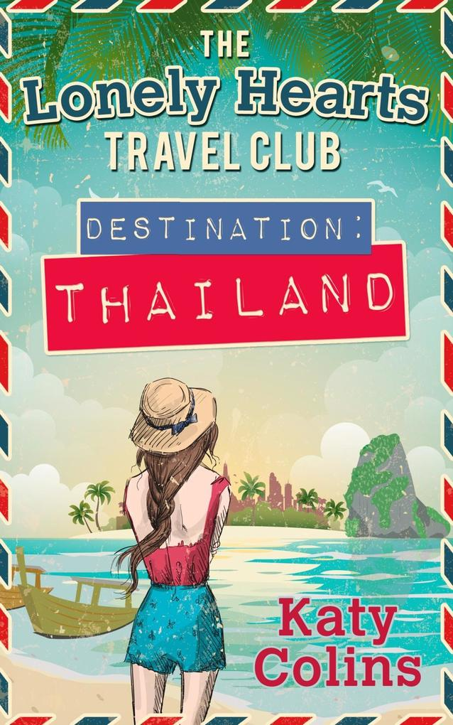 Destination Thailand (The Lonely Hearts Travel ...