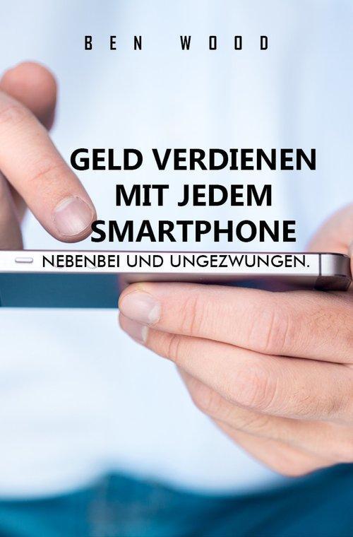 Geld verdienen mit jedem Smartphone als eBook D...