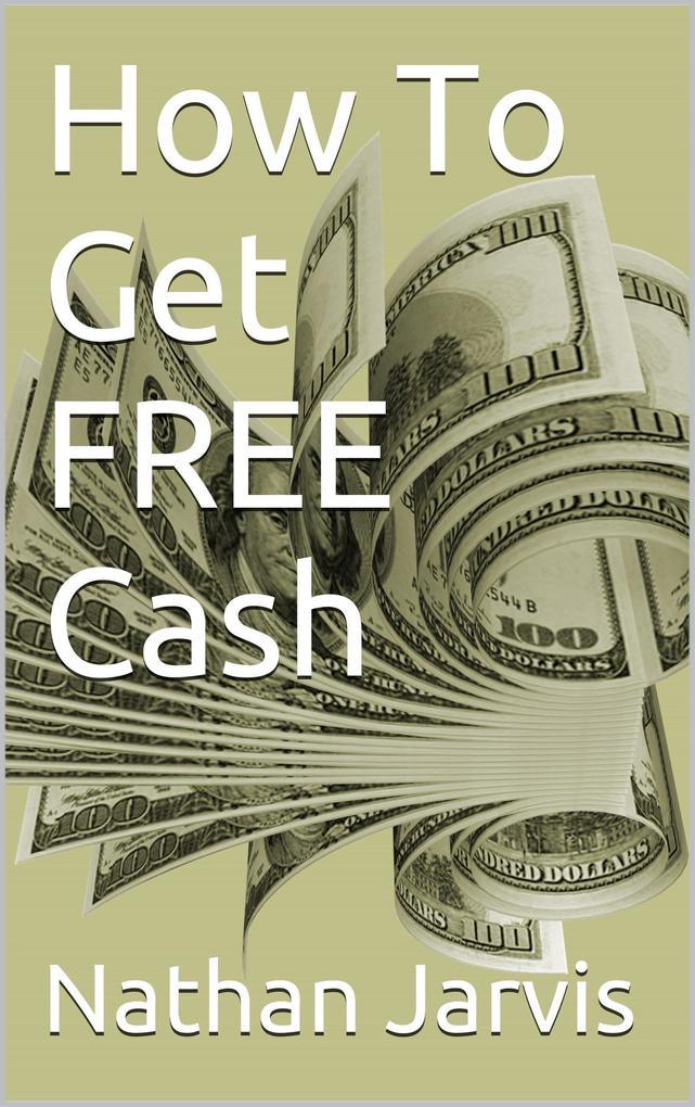 How To Get FREE Cash als eBook Download von Nat...