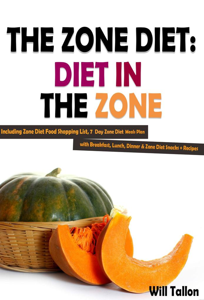 The Zone Diet: Diet in the Zone! Including Zone...