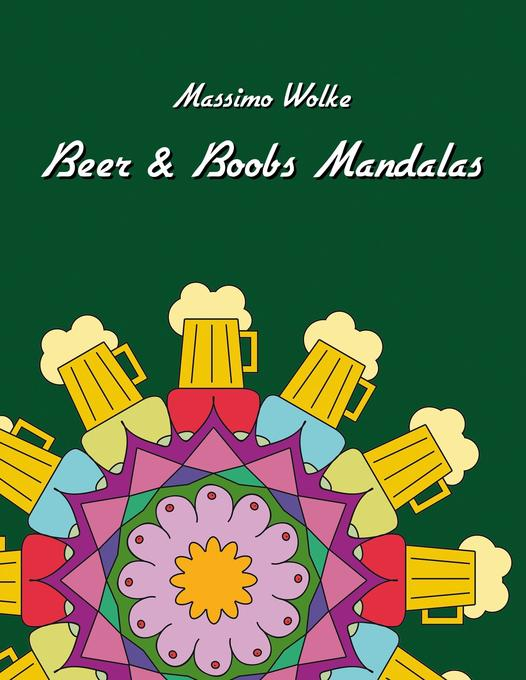 Beer & Boobs Mandalas als Buch von Massimo Wolke