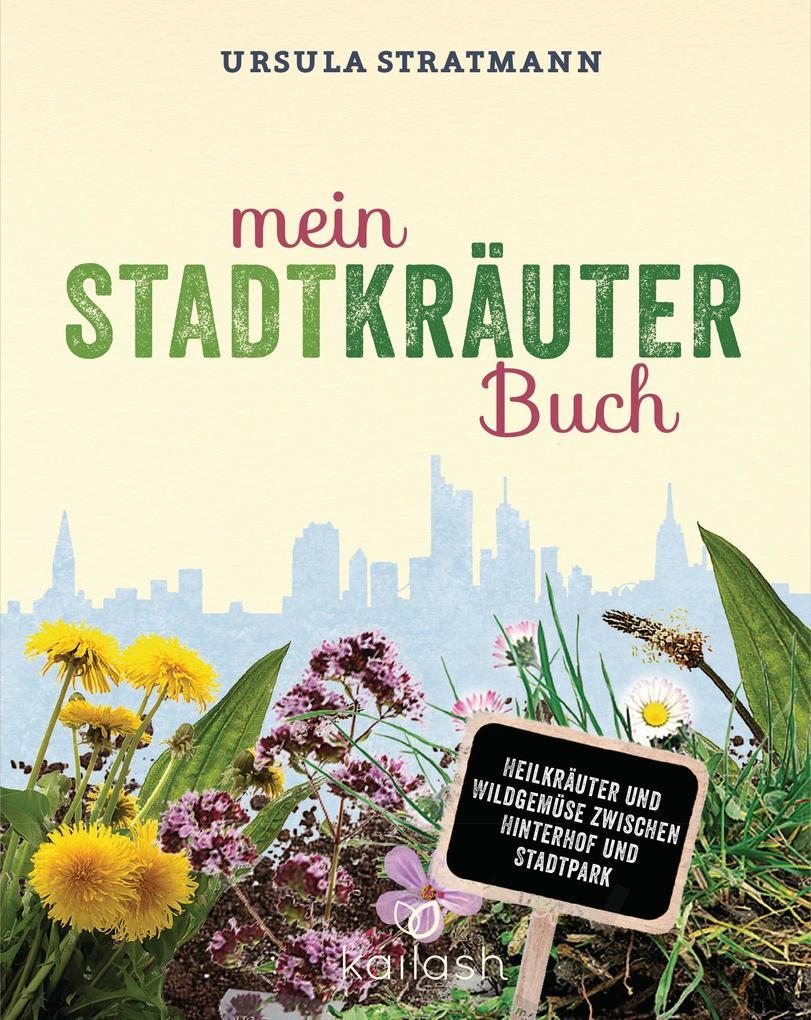 Mein Stadt-Kräuter-Buch als Buch von Ursula Str...