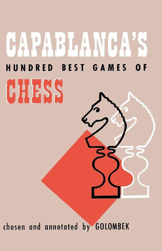 Capablanca´s Hundred Best Games of Chess als Ta...