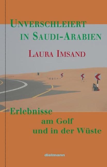 Unverschleiert in Saudi-Arabien als Buch von La...