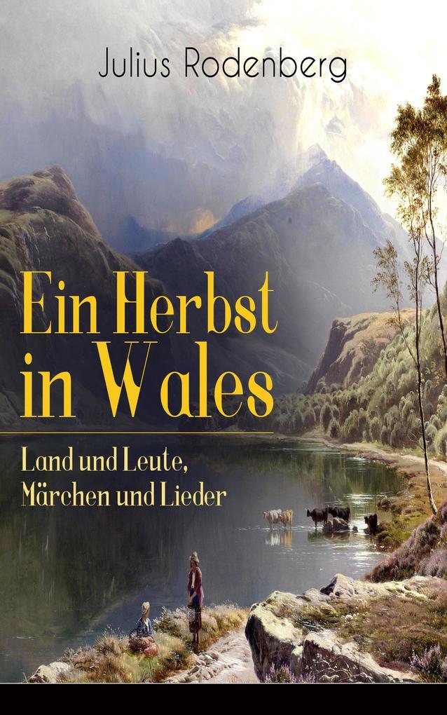 9788026847502 - Julius Rodenberg: Ein Herbst in Wales - Land und Leute, Märchen und Lieder (Vollständige Ausgabe) als eBook Download von Julius Rodenberg - Kniha