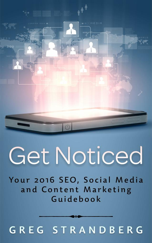 Get Noticed: Your 2016 SEO, Social Media and Co...