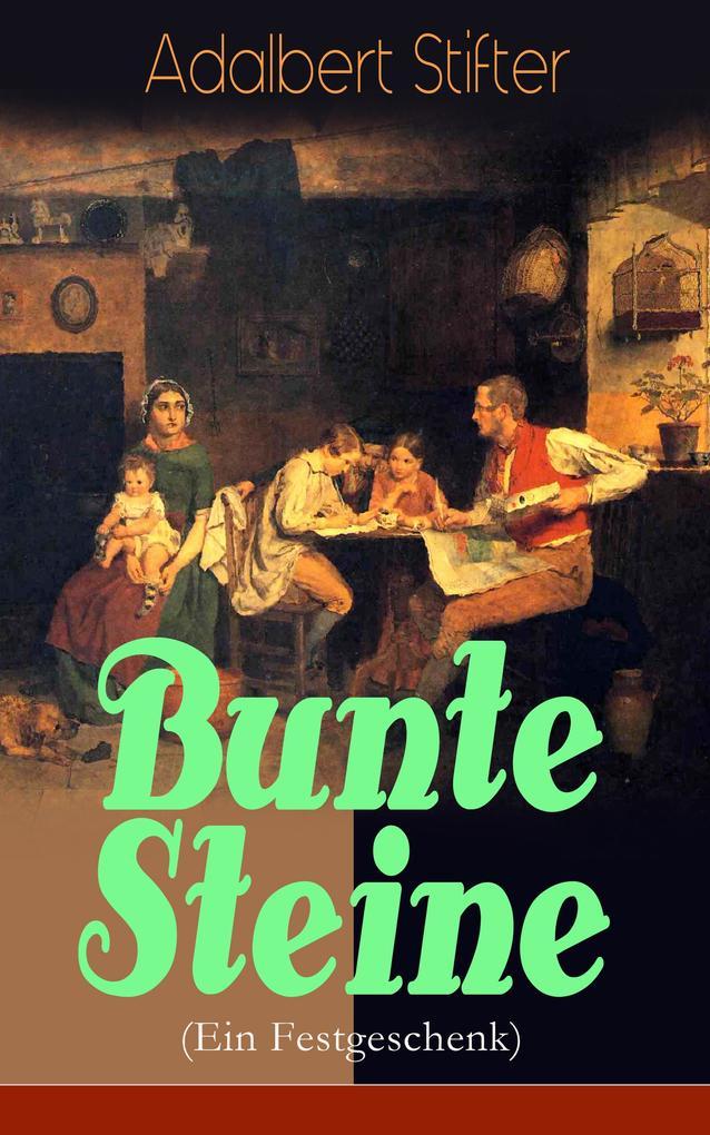 9788026847120 - Adalbert Stifter: Bunte Steine (Ein Festgeschenk) - Vollständige Ausgabe als eBook Download von Adalbert Stifter - Kniha
