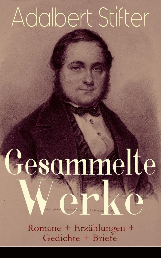 9788026847106 - Adalbert Stifter: Gesammelte Werke: Romane + Erzählungen + Gedichte + Briefe (Vollständige Ausgaben) - Kniha