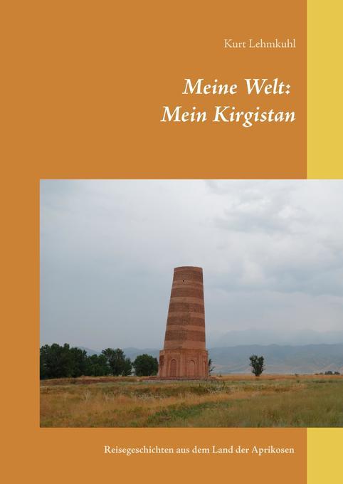 Meine Welt: Mein Kirgistan als Buch von Kurt Le...