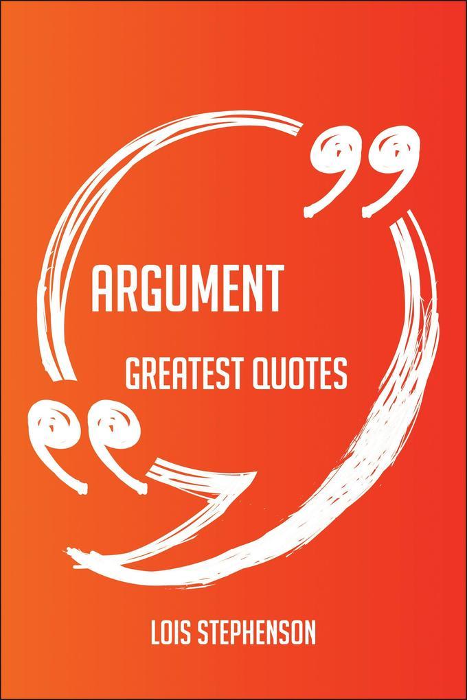 Argument Greatest Quotes - Quick, Short, Medium...