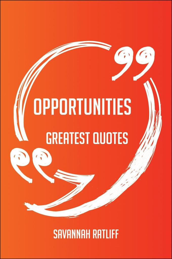 Opportunities Greatest Quotes - Quick, Short, M...