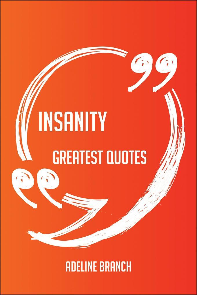 Insanity Greatest Quotes - Quick, Short, Medium...