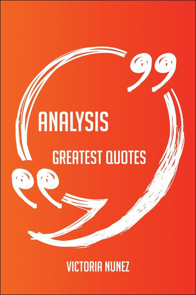 Analysis Greatest Quotes - Quick, Short, Medium...