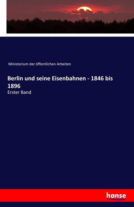 Berlin und seine Eisenbahnen - 1846 bis 1896 al...