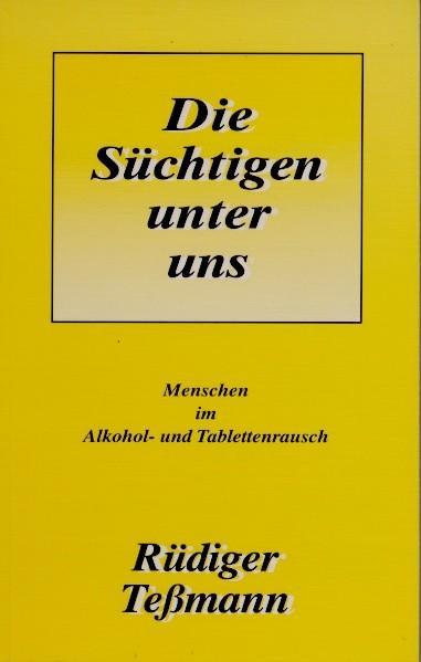 Die Süchtigen unter uns als Buch von Rüdiger Te...