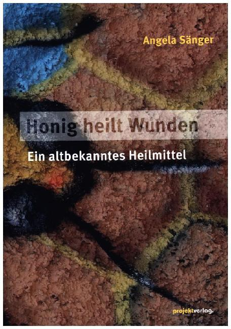 Honig heilt Wunden als Buch von Angela Sänger
