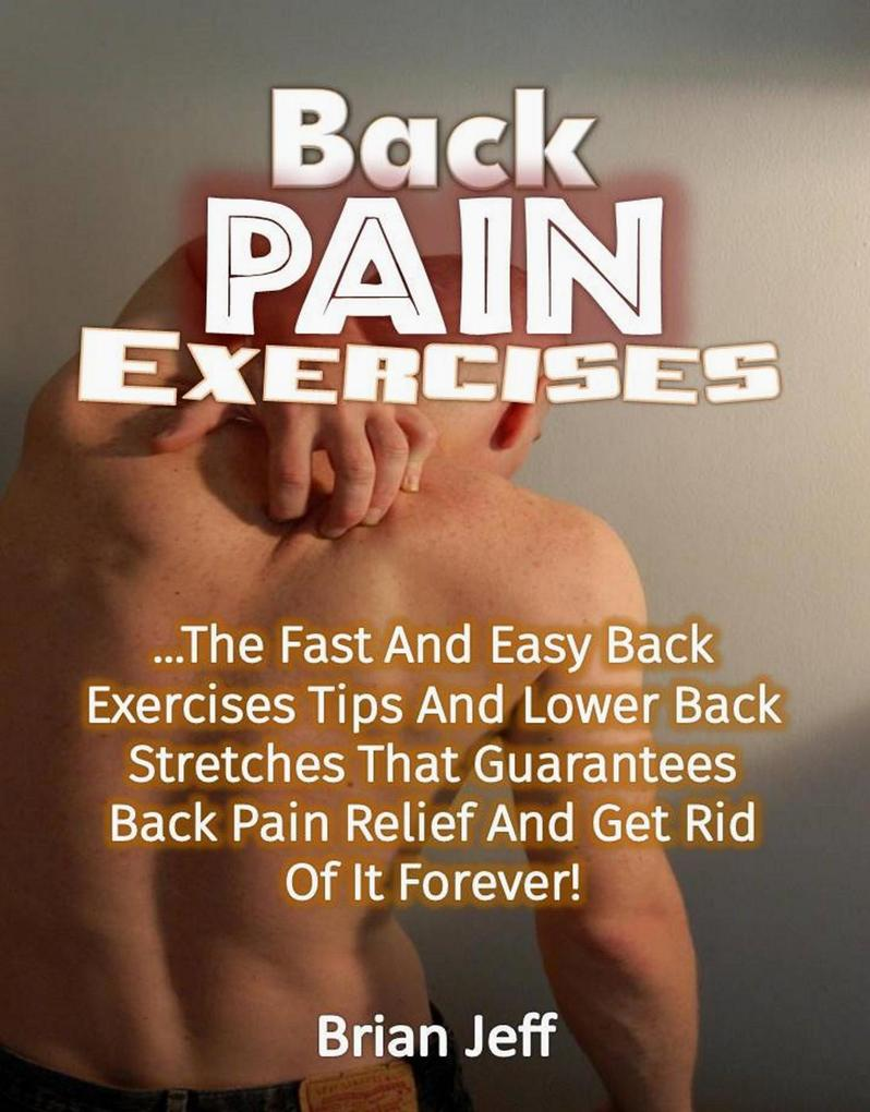 Back Pain Exercises: The Fast And Easy Back Exe...
