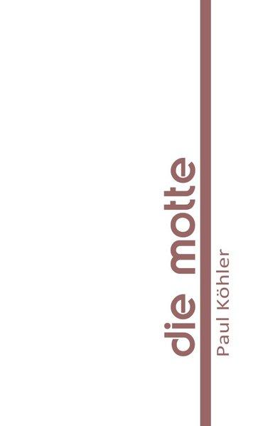 Die Motte als Buch von Paul Köhler