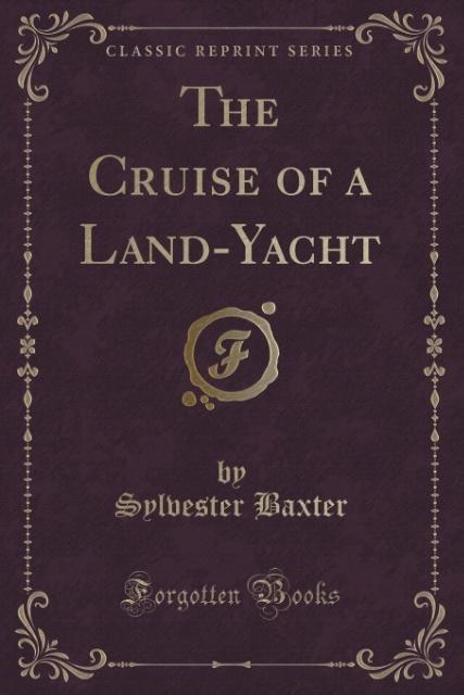 The Cruise of a Land-Yacht (Classic Reprint) al...