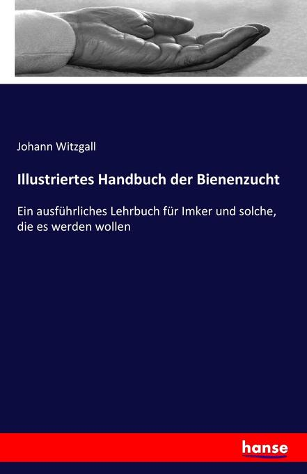 Illustriertes Handbuch der Bienenzucht als Buch...