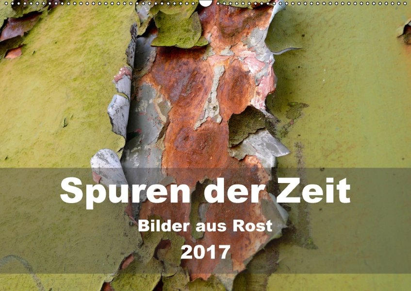 Spuren der Zeit - Bilder aus Rost (Wandkalender...