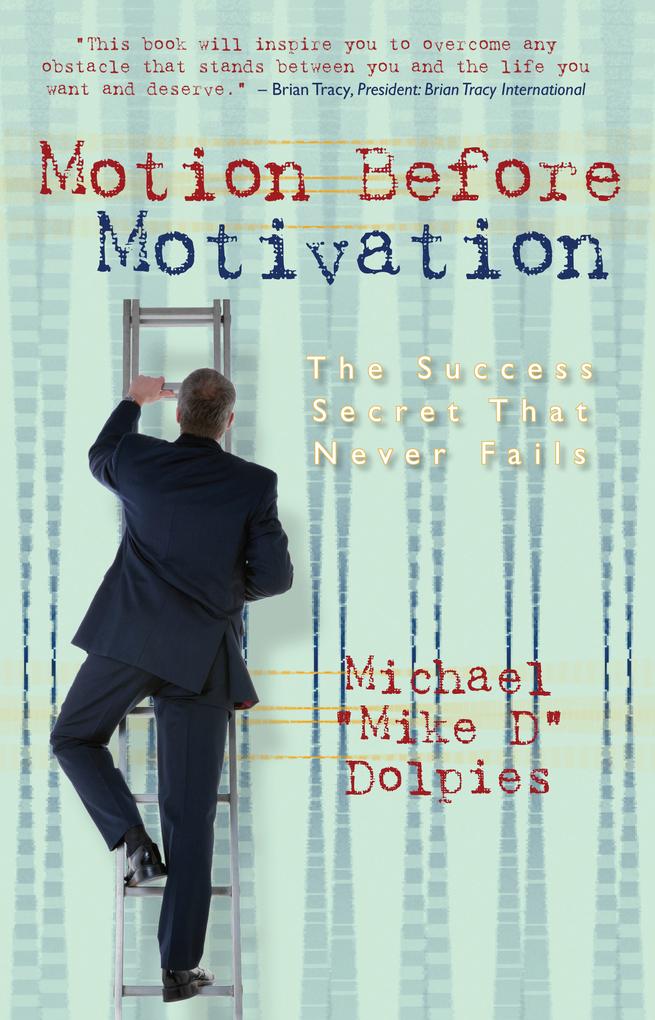 Motion Before Motivation, The Success Secret Th...
