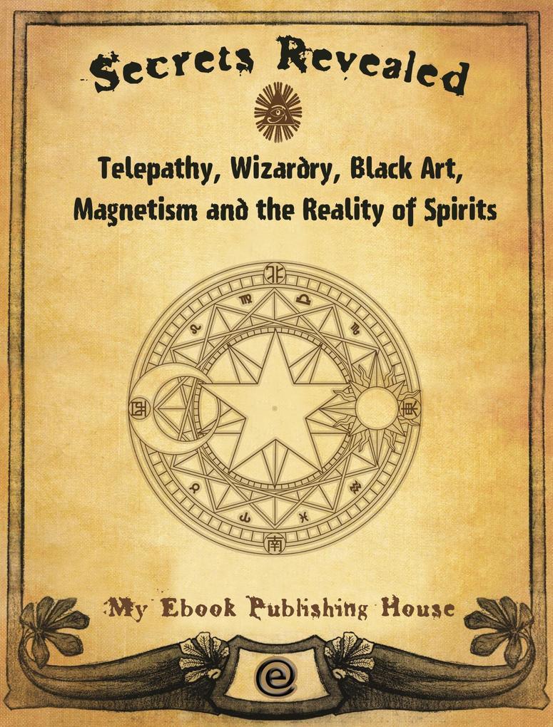 Secrets Revealed: Telepathy, Wizardry, Black Ar...