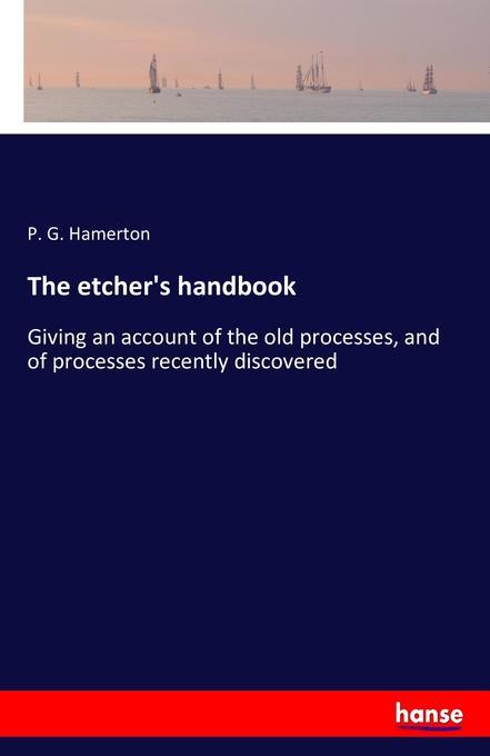 The etcher´s handbook als Buch von P. G. Hamerton