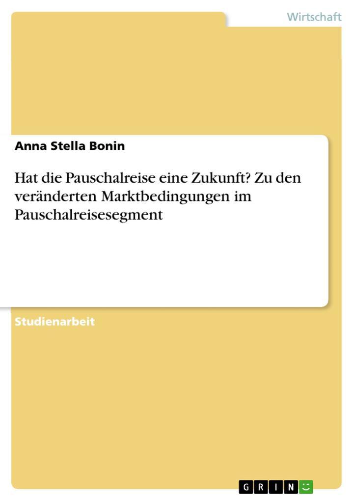 Vorschaubild von Hat die Pauschalreise eine Zukunft? Zu den veränderten Marktbedingungen im Pauschalreisesegment als Buch von Anna Stella Bonin
