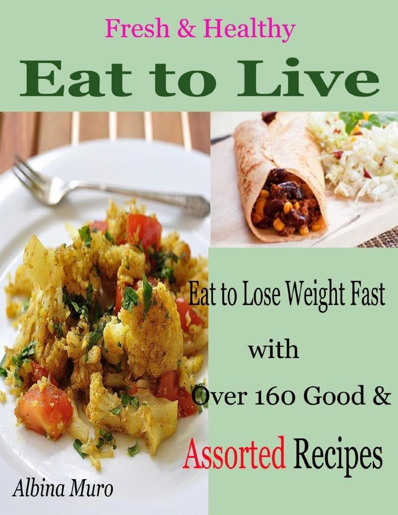 Fresh & Healthy Eat to Live : Eat to Lose Weigh...
