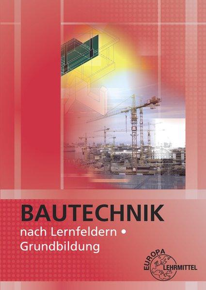 Bautechnik nach Lernfeldern. Grundbildung