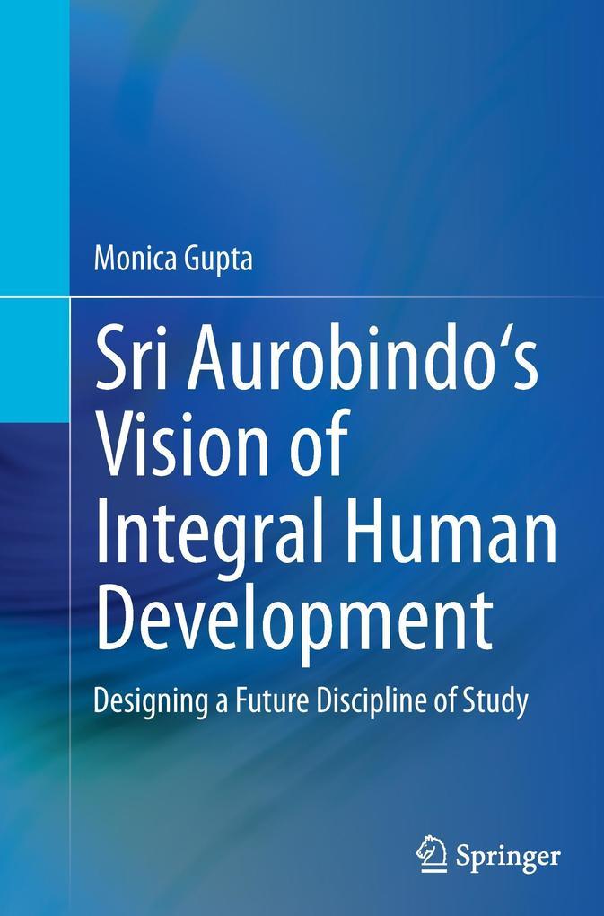Sri Aurobindo´s Vision of Integral Human Develo...