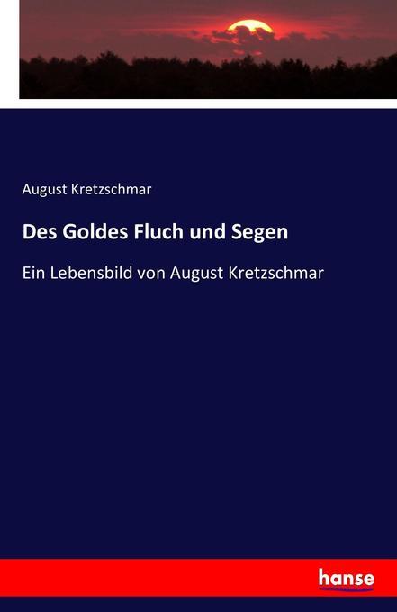 9783743315105 - August Kretzschmar: Des Goldes Fluch und Segen als Buch von August Kretzschmar - Buch