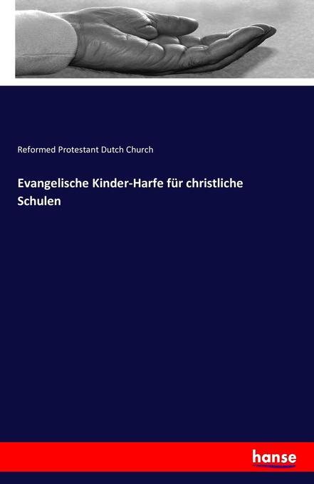 9783743325272 - Reformed Protestant Dutch Church: Evangelische Kinder-Harfe für christliche Schulen als Buch von Reformed Protestant Dutch Church - Buch