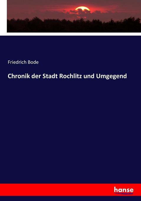 Chronik der Stadt Rochlitz und Umgegend