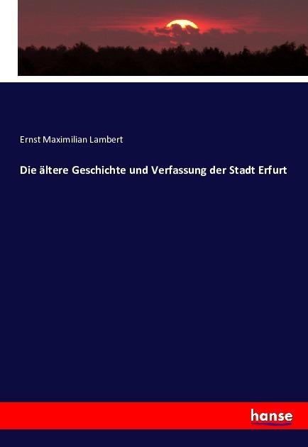 Die ältere Geschichte und Verfassung der Stadt ...