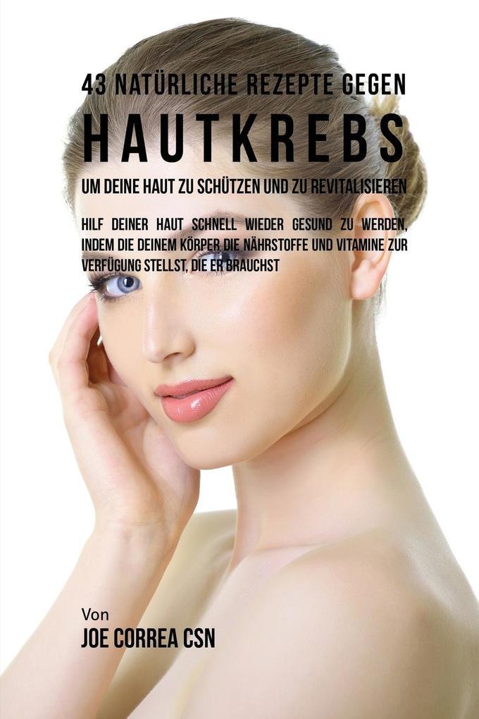 43 Natürliche Rezepte Gegen Hautkrebs um Deine ...