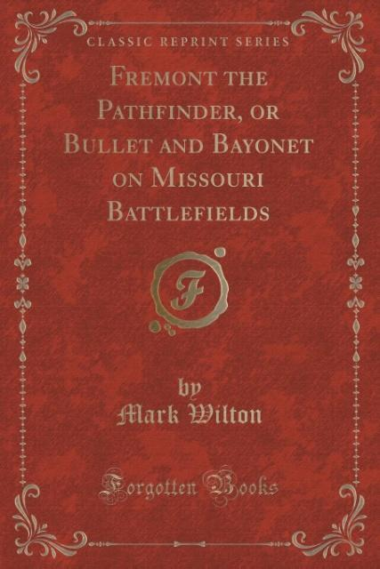 Fremont the Pathfinder, or Bullet and Bayonet o...