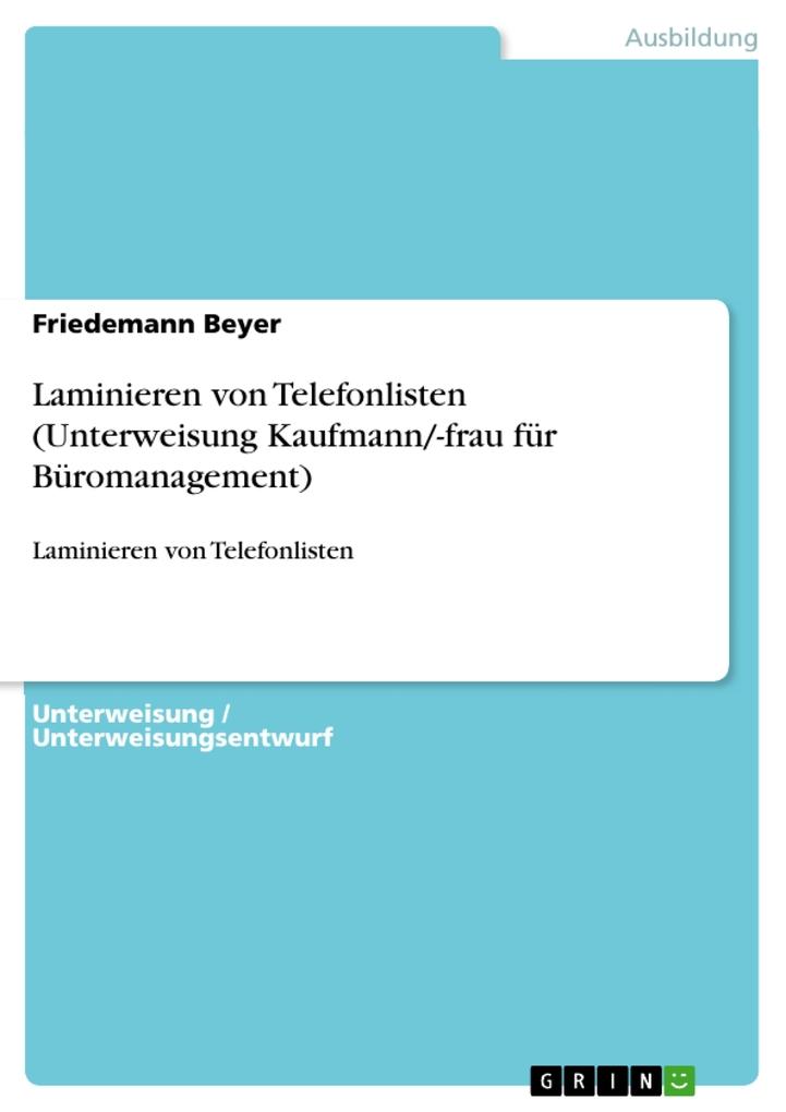 9783668317895 - Friedemann Beyer: Laminieren von Telefonlisten (Unterweisung Kaufmann/-frau für Büromanagement) als eBook Download von Friedemann Beyer - Buch