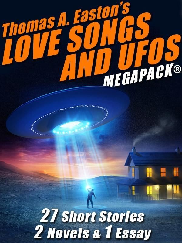Thomas A. Easton´s Love Songs and UFOs MEGAPACK...