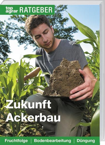 Zukunft Ackerbau als Buch von Ute Kropf
