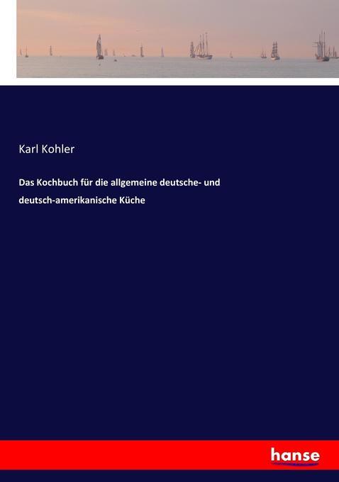Das Kochbuch für die allgemeine deutsche- und d...