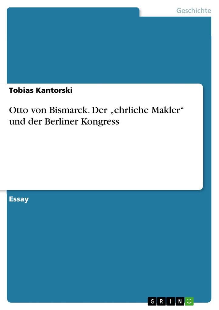 Otto von Bismarck. Der ehrliche Makler und der ...