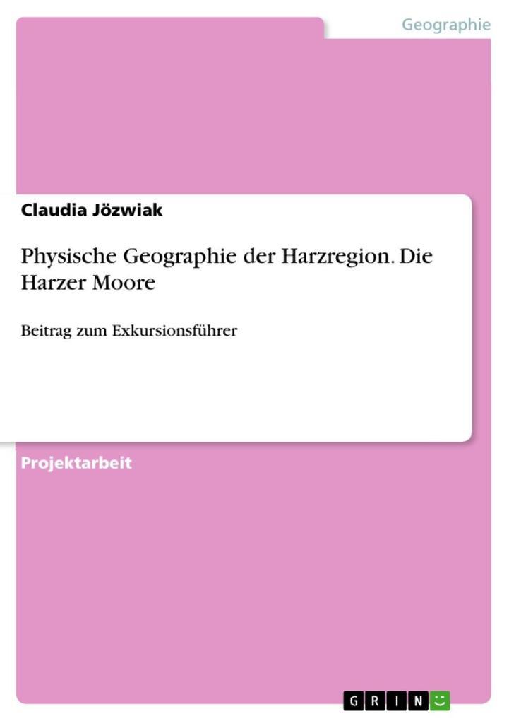 9783668311770 - Claudia Jözwiak: Physische Geographie der Harzregion. Die Harzer Moore als eBook Download von Claudia Jözwiak - Buch